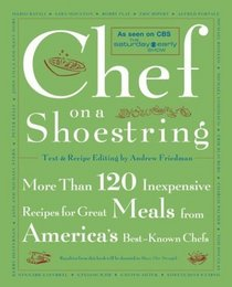 Chef on a Shoestring : More Than 120 Inexpensive Recipes for Great Meals from America's Best Known Chefs