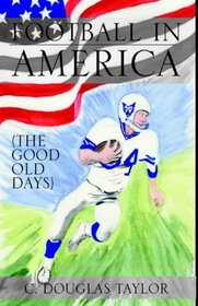Football In America: The Good Old Days