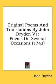 Original Poems And Translations By John Dryden V1: Poems On Several Occasions (1743)