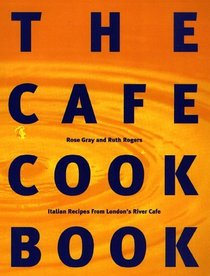 The Cafe Cookbook : Recipes from London's River Cafe