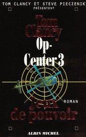 Jeux de Pouvoir (Games of State) (Op-Center, Bk 3) (French Edition)