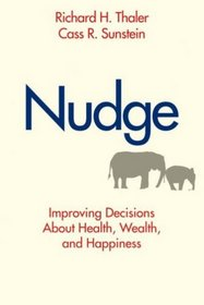 Nudge: Improving Decisions About Health, Wealth, and Happiness