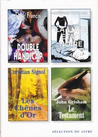 Selection du Livre: Les Chenes d'Or, La Lune est Noire, Double Handicapp, Le Testament (Selection de Reader's Digest) (French Edition)