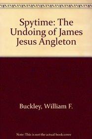 Spytime: The Undoing of James Jesus Angleton
