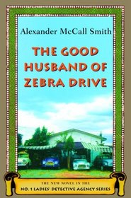 The Good Husband of Zebra Drive (No. 1 Ladies' Detective Agency, Bk 8)