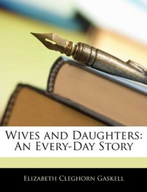 Wives and Daughters: An Every-Day Story