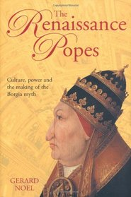 The Renaissance Popes: Culture, Power and the Making of the Borgia Myth