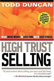 High Trust Selling : Make More Money-In Less Time-With Less Stress