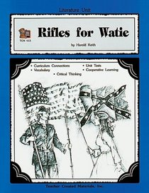 A Literature Unit for Rifles for Watie: Curriculum Connections, Vocabulary, Critical Thinking, Unit Tests, Cooperative Learning: Teacher Created Materials, TCM 413