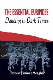 The Essential Euripides: Dancingin Dark Times