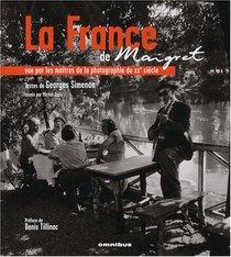 La France de Maigret: Vue par les ma�tres de la photographie du XXe si�cle