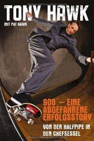 900 - eine abgefahrene Erfolgsstory: Von der Halfpipe auf den Chefsessel (German Edition)