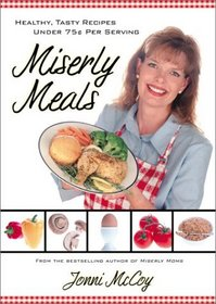 Miserly Meals: Healthy, Tasty Recipes Under 75 Cents Per Serving