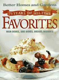 75 Years of All-Time Favorites: Main Dishes, Side Dishes, Breads, Desserts (Better Homes and Gardens)