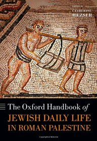 The Oxford Handbook of Jewish Daily Life in Roman Palestine (Oxford Handbooks in Classics and Ancient History)