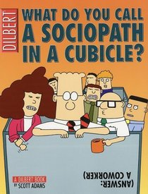 What Do You Call A Sociopath In A Cubicle?  Answer:  A Coworker  (A Dilbert Treasury)