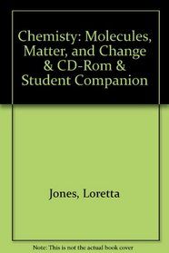 Chemisty: Molecules, Matter, and Change & CD-Rom & Student Companion