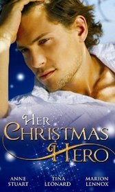 Her Christmas Hero: Taken by the Cop! / Romanced by the Ranger! / Enchanted by the Bachelor!