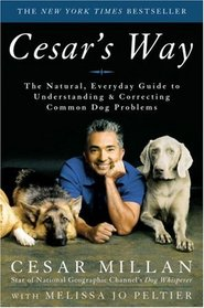 Cesar's Way : The Natural, Everyday Guide to Understanding and Correcting Common Dog Problems