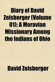 Diary of David Zeisberger (Volume 01); A Moravian Missionary Among the Indians of Ohio