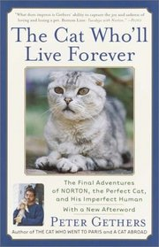 The Cat Who'll Live Forever : The Final Adventures of Norton, the Perfect Cat, and His Imperfect Human