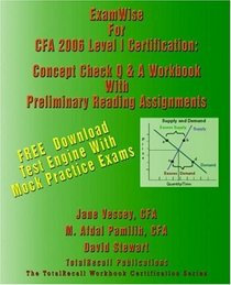 Examwise to Cfa 2006 Level I Certification: The Candidates Question And Answer Workbook for Chartered Financial Analyst (With Download Software)