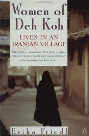The Women of Deh Koh : Lives in an Iranian Village