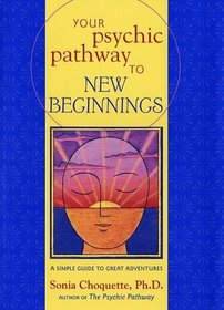Your Psychic Pathway to New Beginnings : A Simple Guide to Great Adventures
