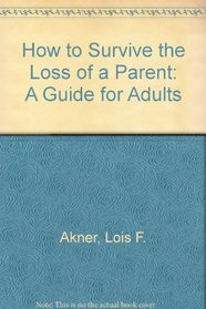 How to Survive the Loss of a Parent: A Guide for Adults