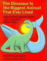 The Dinosaur Is the Biggest Animal That Ever Lived: And Other Wrong Ideas You Thought Were True (BookFestival)
