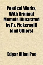 Poetical Works, With Original Memoir. Illustrated by F.r. Pickersgill [and Others]