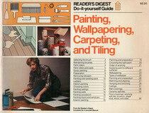 Painting, Wallpapering, Carpeting, and Tiling: Reader's Digest Do-It-Yourself Guide