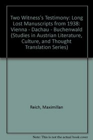 Two Witness's Testimony: Long Lost Manuscripts from 1938. Vienna-Dachau-Buchenwald (Studies in Austrian Literature, Culture, and Thought Translation Series)