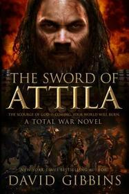 The Sword of Attila (Total War Rome, Bk 2)