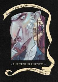 The Trouble Begins (A Series of Unfortunate Events, Bks 1-4)