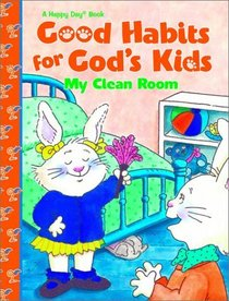 Good Habits For Gods Kids My Clean Room (Happy Day Book)