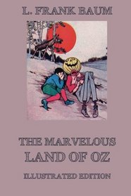 The Marvelous Land of Oz: Illustrated Edition with more than 30 drawings
