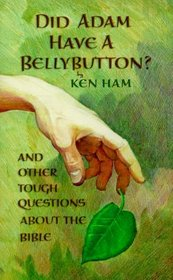 Did Adam Have a Belly Button: And Other Tough Questions About the Bible