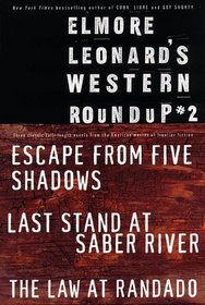 Elmore Leonard's Western Roundup #2: Escape from Five Shadows, Last Stand at Saber River, and The Law at Randado