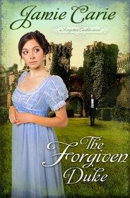 The Forgiven Duke (Forgotten Castles, Bk 2)