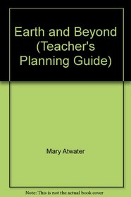 Earth and Beyond (Teacher's Planning Guide)