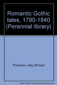 Romantic Gothic tales, 1790-1840 (Perennial library)
