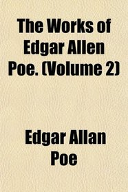 The Works of Edgar Allen Poe. (Volume 2)