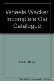 Wheels Wacker Incomplete Car Catalogue