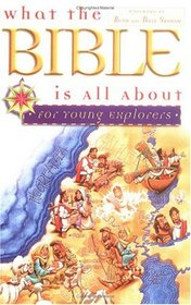 What the Bible Is All About for Young Explorers: Based on the Best-Selling Classic by Henrietta Mears