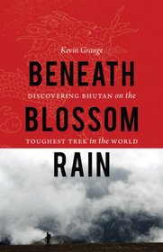 Beneath Blossom Rain: Discovering Bhutan on the Toughest Trek in the World (Outdoor Lives)