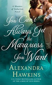 You Can't Always Get the Marquess You Want (Masters of Seduction, Bk 2)