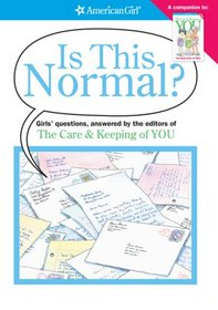 Is This Normal?: Girls Questions, Answered by the Editors of the Care & Keeping of You (American Girl)