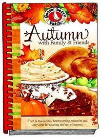 Autumn with Family and Friends Cookbook: Tried & True Recipes, Heartwarming Memories and Easy Ideas for Savoring the Best of Autumn.