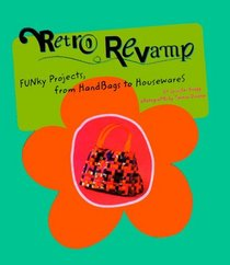 Retro Revamp: Funky Projects, from Handbags to Housewares